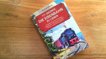 111 Gründe, die Eisenbahn zu lieben
